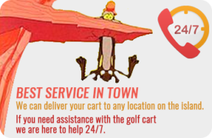 Best Service in Town. We can deliver your cart to any location on the island. If you need assistance with the golf cart we are here to help 24/7.